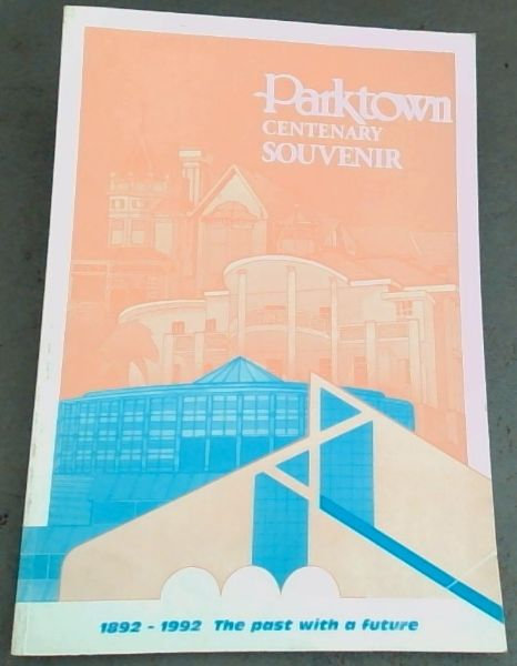 Image for Parktown Centenary Souvenir 1892 - 1992. the past with a future