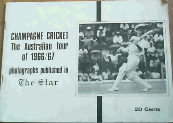 Image for Champagne Cricket: The Australian Tour Of 1966/67