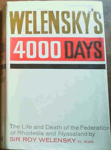 Image for Welensky's 4000 days : The Life and Death of the Federation of Rhodesia and Nyasaland