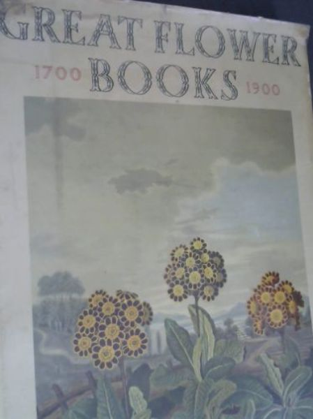 Image for Great Flower Books 1700-1900: A Bibliographical Record of two Centuries of finely-illustrated Flower Books