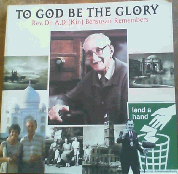 Image for To God Be The Glory : Rev. Dr A.D. (Kin) Bensusan Remembers