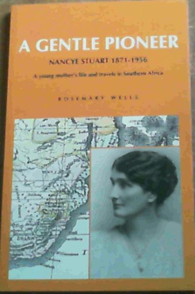 Image for A Gentle Pioneer : Nancye Stuart 1871-1956, A Young Mother's Life and Travels in Southern Africa
