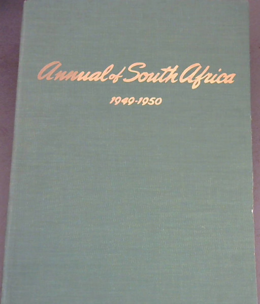 Image for Annual of South Africa 1949-50 : The Leading Annual Publication dealing with The Historical, Economic, Industrial and Cultural Interests of the People of the Union of South Africa