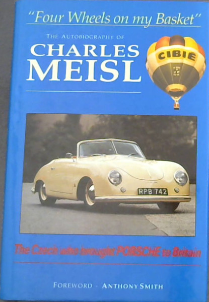 "Image for ""Four Wheels on My Basket:""The autobiography of Charles Meisl-  The Czech Who Brought Porsche to Britain (Autobiography)"