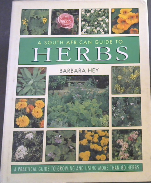 Image for A South African Guide to Herbs -  A practical guide to growing and using more than 80 HERBS