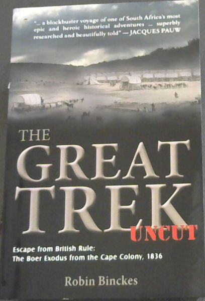 Image for The Great Trek uncut - Escape from British Rule : The Boer Exodus from the Cape Colony, 1836