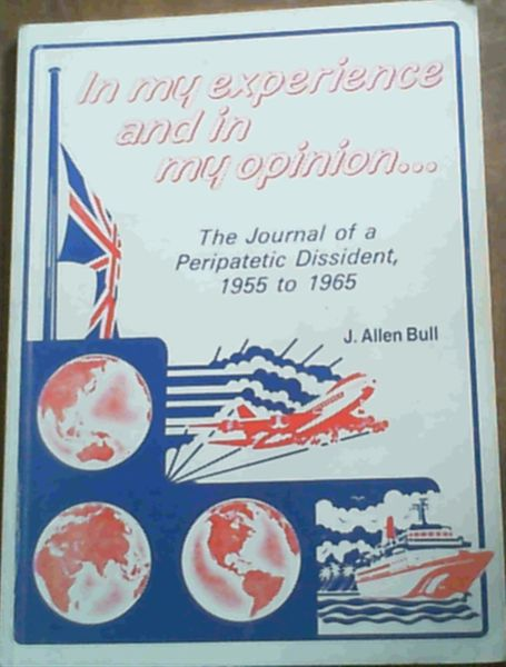Image for In My Experience and in My Opinion. The journal of a Peripatetic Dissident 1955 to 1965