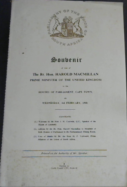 Image for Souvenir of visit of The Rt Hon Harold Macmillan Prime Minister of the United Kingdom to the Houses of Parliament, Cape Town, on Wednesday, 3rd February, 1960 - Contents: (1) Welcome by the Hon J H Conradie QC, Speaker of the House of Assembly. (2) Address by the Rt Hon Harold Macmillan to members of both Houses of Parliament in the Parliamentary Dining Room. (3) Vote of thanks by Dr the Hon H F Verwoerd, Prime Minister of the Union of South Africa