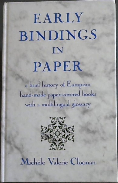 Image for Early Bindings in Paper: A Brief History of European Hand-Made Paper-Covered Books With a Multilingual Glossary