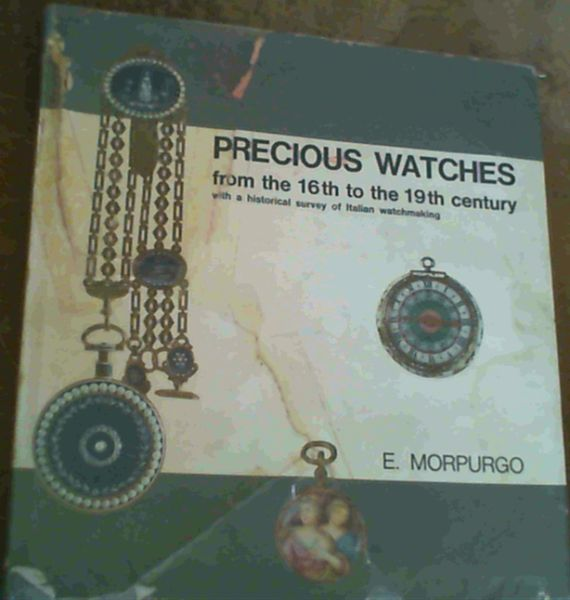 Image for Precious Watches From the 16th to the 19th Century, with a Historical Survey of Italian Watchmaking