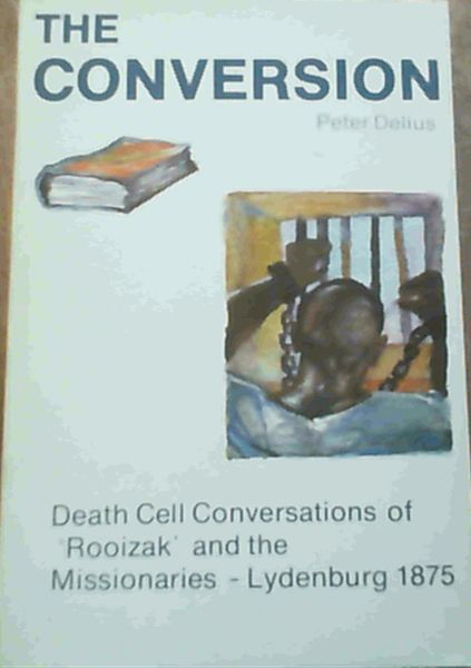 Image for The Conversion: Death Cell Conversations of 'Rooizak' and the Missionaries Lydenburg 1875