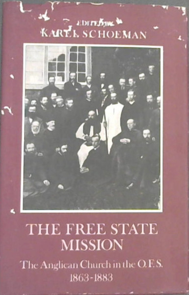 Image for The Free State Mission: The work of the Anglican Church in the Orange Free State, 1863-1883, as described by contemporaries (Vrijstatia)