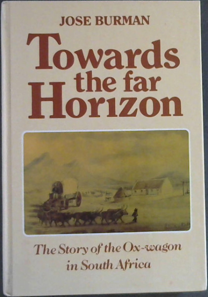 Image for Towards the Far Horizon: The Story of the Ox-wagon in South Africa