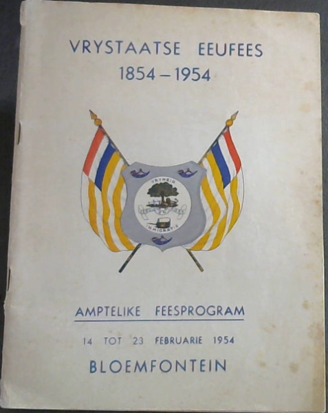 Image for Free State Centenary Festival:  Vrystaatse Eeufees 1854 - 1954: Amptelike Feesprogram : Official Festival Programme 14th to 23rd February 1954 Bloemfontein