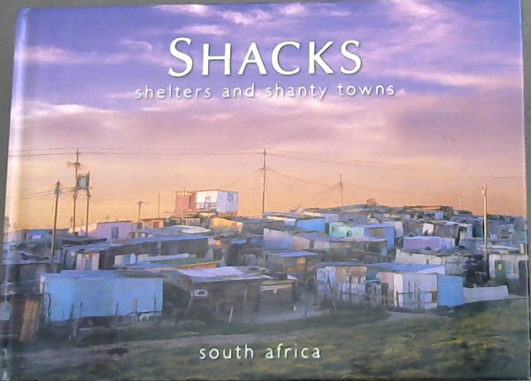 Image for Shacks, shelters & shanty towns (south africa)