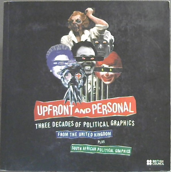 Image for Upfront and Personal- Three Decades Of Political Graphics From the United Kingdom Plus South African Political Graphics