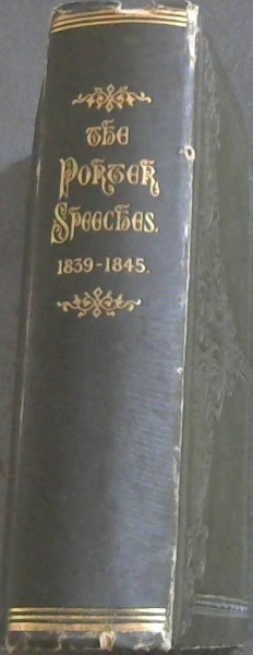 Image for The Porter Speeches: Speeches delivered by The Hon William Porter during the years 1839-1845 inclusive