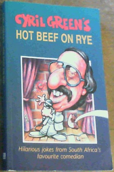 Image for Cyril Green's Hot Beef on Rye : Hilarious Jokes from South Africa's Favourite Comedian