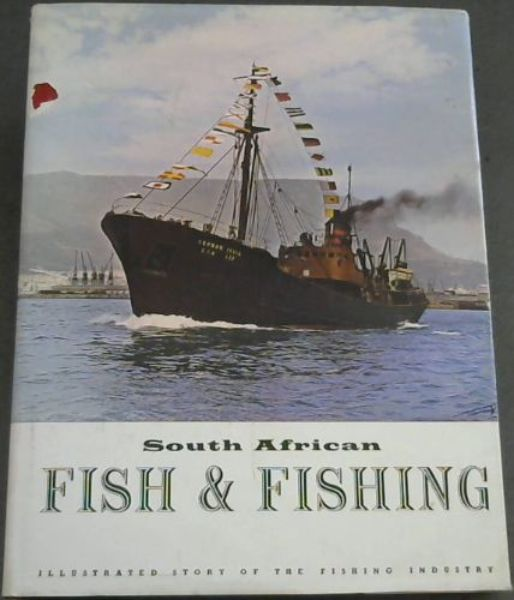 Image for South African Fish & Fishing: How fish are found and caught in the waters around Southern Africa , how fish are preserved, transported and processed , how the fishing industry is organised