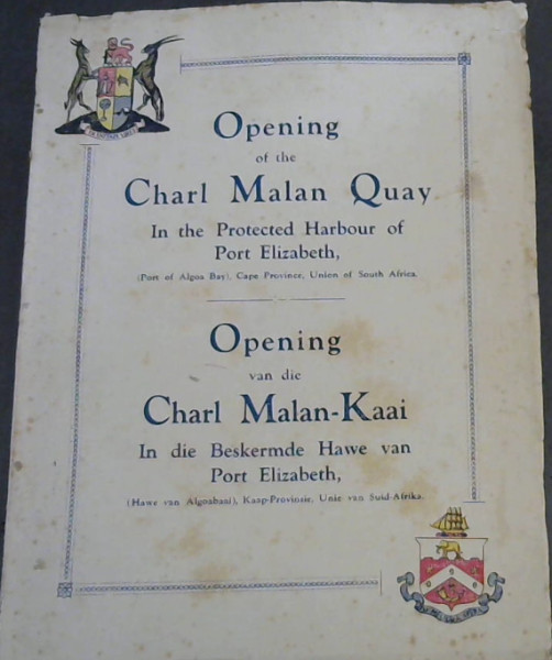 Image for Opening of the Charl Malan Quay In the Protected Harbour of Port Elizabeth, (Port of Algoa Bay), Cape Province, Union of South Africa / Opening van die Carl Malan-Kaai In die Beskermde Hawe van Port Elizabeth, (Hawe van Algoabaai), Kaap Provinsie, Unie van Suid-Afrika : by Hon Oswald Pirow, KC MP Minister of Railways and Harbours, and of Defence, on Saturday, 28th October, 1933 / deur die Edel. Oswald Pirow, KC, LV Minister van Spoorwee en Hawe, en van Verdediging op Saterdag, 28 Oktober, 1933