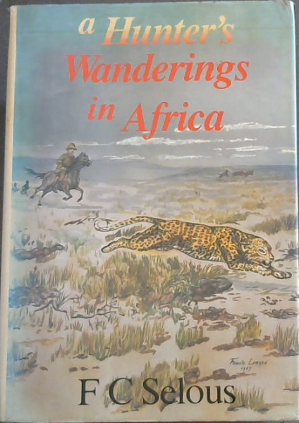 Image for A hunter's wanderings in Africa, being a narrative of nine years spent among the game of the far interior of South Africa