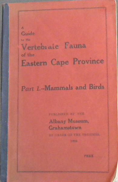 Image for A Guide to the Vertebrate Fauna of the Eastern Cape Province. Part 1. Mammals and Birds