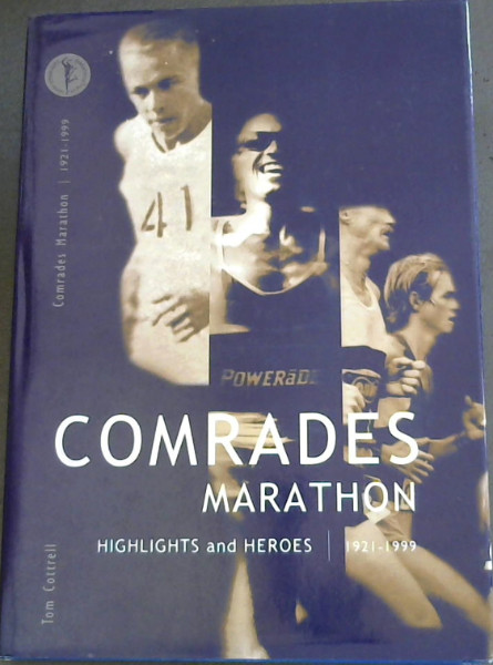 Image for Comrades Marathon - Highlights and Heroes 1921 - 1999 (DEDICATION: The Comrades Spirit Within - (This book is dedicated to the holder of a Comrades medal it is dedicated to those who have tried and failed - it is dedicated to those who wished they tried but never could - it is dedicated to those who wished they tried but never did.)
