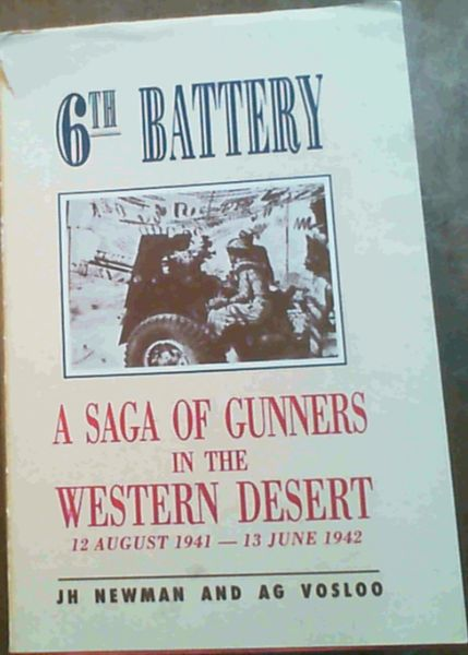 Image for 6th Battery : Natal Field Artillery S.A.A. - A Saga of Gunners in the Western Desert 12th August 1941 - 13 June 1942
