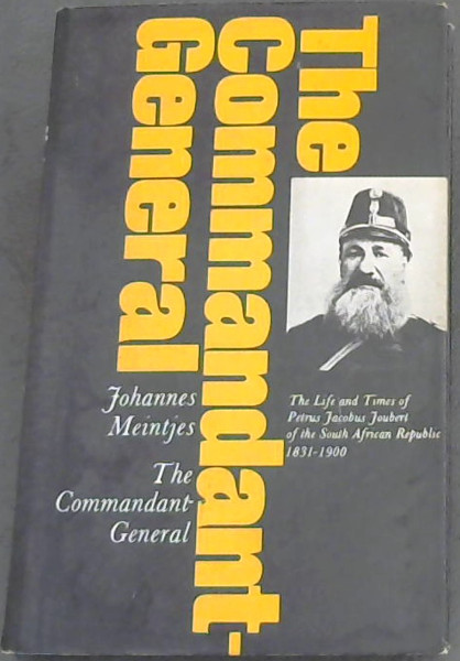 Image for The Commandant-General : the life and times of Petrus Jacobus Joubert of the South African Republic, 1831-1900 / Johannes Meintjes