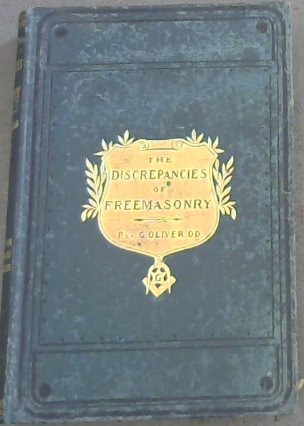 Image for The Discrepancies of Freemasonry examined during a week's gossip with the late celebrated Brother Gilkes and Other Eminent Masons, on sundry obscure and difficult passages in the ordinary lodge lectures which, although open questions in Grand Lodge, Constitute a Source of Doubt and Perplexity to the Craft