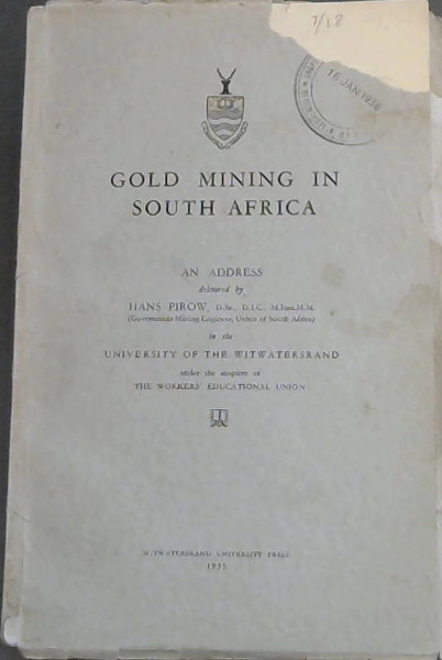 Image for Gold Mining in South Africa : An Address delivered by Hans Pirow ... in the University of the Witwatersrand under the auspices of The Workers' Educational Union / Die Goudmynbedryf van Suid-Afrika: 'n Toespraak gelewer deur Hans Pirow ... in die Universiteit van die Witwatersrand onder die beskerming van Die Werkers se Opvoedkundige Unie