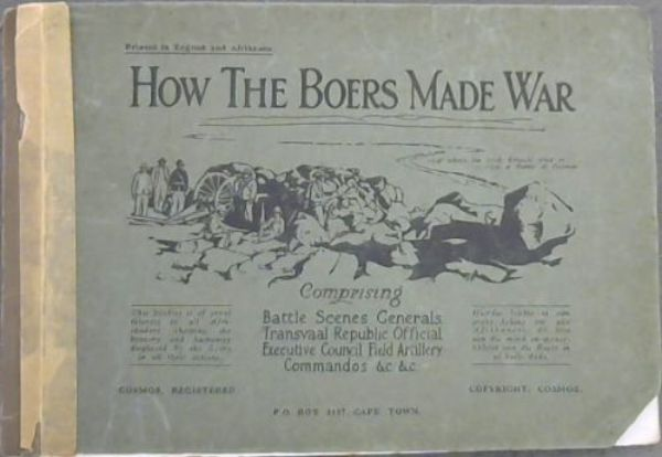 Image for How the Boers Made War- Comprising Battle Scenes, Generals, Transvaal Republic Official, Executive Council, Field Artillery, Commandos &c &c