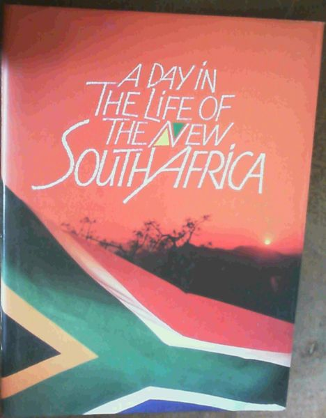 Image for A Day in the Life of the New South Africa: This Book Is Dedicated to Those South Africans Who Will Never See It