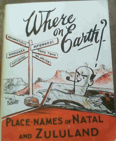 Image for Where on Earth? : a Guide to the Place Names of Natal and Zululand