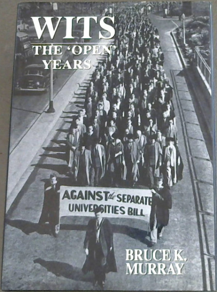 "Image for Wits, the ""Open"" Years: A History of the University of the Witwatersrand, Johannesburg, 1939-1959"