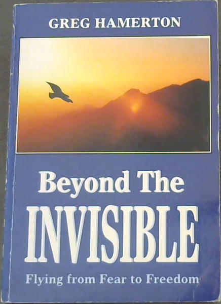 Image for Beyond the invisible -Flying from Fear to Freedom (Flying from fear to Freedom)