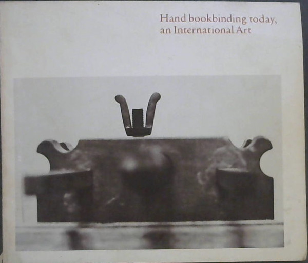 Image for Hand Bookbinding Today, an International Art : An Exhibition Organised by the San Francisco Museum of Modern Art in cooperation with The Hand Bookbinders of Carlifonia