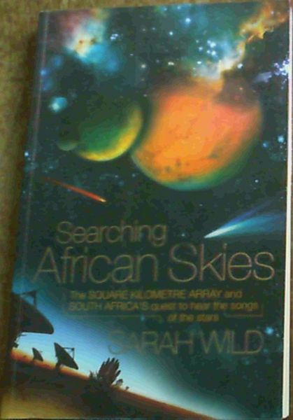 Image for Searching African Skies: The Square Kilometre Array and South Africa's Quest to Hear the Songs of the Stars