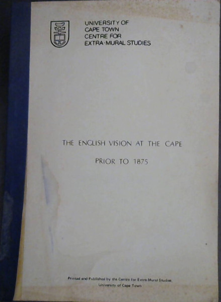 Image for The English Vision in the Cape Prior to 1875 : The text, together with sources, of a series of lectures delivered at the 1984 Summer School