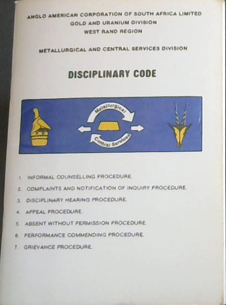 Image for Anglo American Corporation of South Africa Ltd, Gold and Uranium Division, West Rand Region, Metallurgical and Central Services Division : Disciplinary Code / Anglo American Corporation of South Africa Limited, Goud - en Uraanafdeling, Wesrandstreek, Metallurgiese- en Sentrale Dienste Afdeling : Dissiplinere Kode