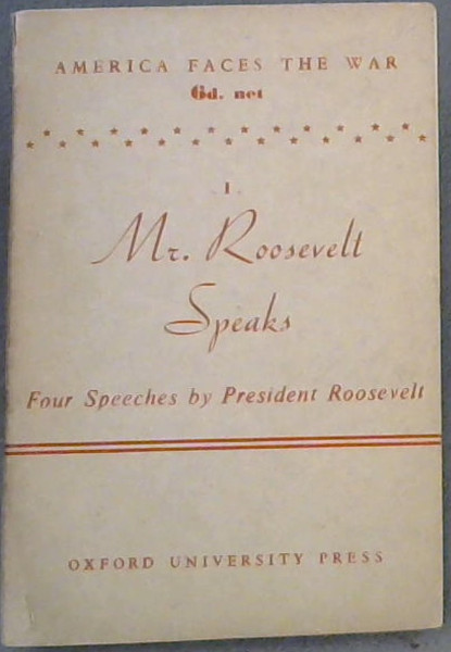 Image for Mr. Roosevelt Speaks: Four Speeches by President Roosevelt (America Faces the War. No. 1)