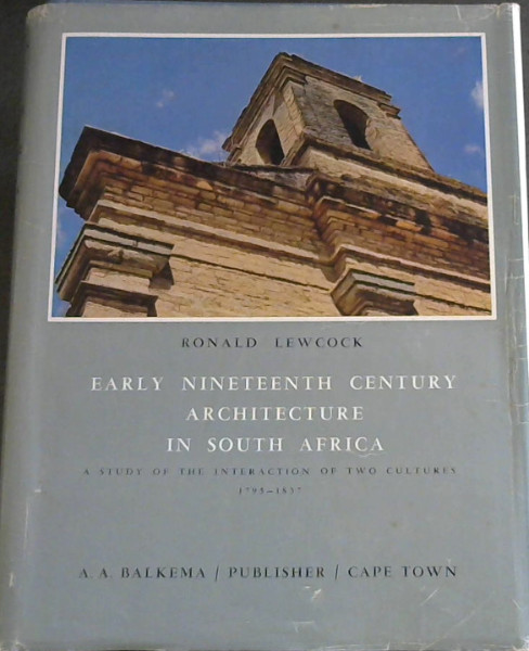 Image for Early Nineteenth Century Architecture in South Africa : A Study of the Interaction of Two Cultures 1795-1837