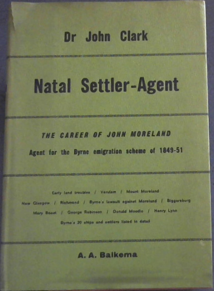 Image for Natal settler-agent;: The career of John Moreland, Agent of the Byrne EmmigrationScheme of 1849 - 51 (South African biographical and historical studies)