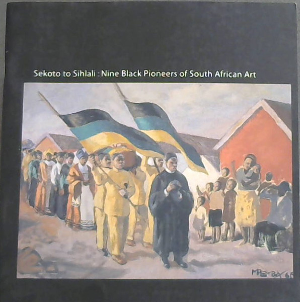 Image for Sekoto  to  Sihlali; Nine  Black  Pioneers  of  South  African  Art