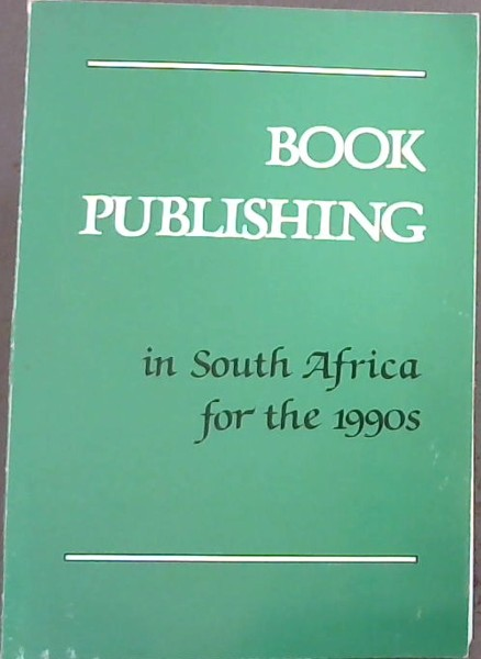 Image for Book Publishing in South Africa for the 1990's -Proceedings of a Symposium held at the  South African Library Cape Town 22-23 November 1990