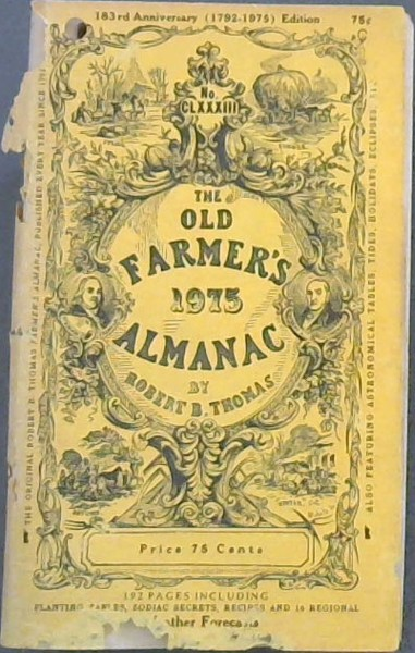 Image for The (Old) Farmer's Almanack, calculated on a new and improved plan for the year of our Lord 1975 being 3rd after Bissextile or Leap Year (until July 4) 199th year of American Independence - Fitted for Boston, and the New England States, with Special Corrections and Calculations to Answer for all the United States. - Containing, besides the large number of Astronomical Calculations and the Farmer's Calendar for every month in the year, a variety of New, Useful, and Entertaining Matter