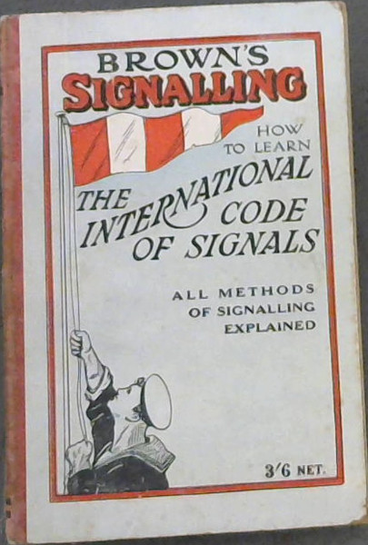 Image for Brown's Signalling: How to learn the International Code of Visual and Sound Signals based on Information contained in Vol. 1 of the 1931 International Code of Signals