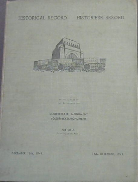 Image for Historical Record of the Opening of Voortrekker Monument, Pretoria, Transvaal, South Africa. December 16th, 1949 / Historiese Rekpord van die opening van Voortrekkermonument
