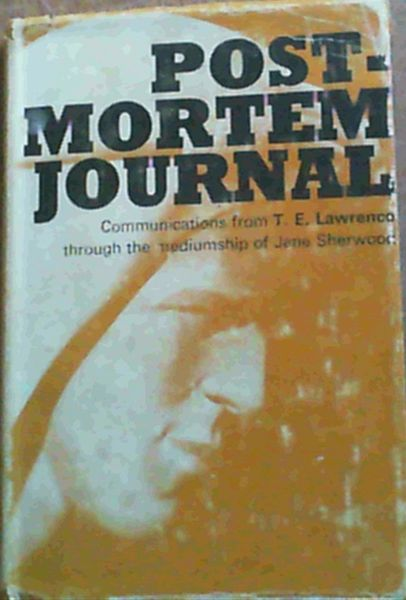 Image for Post-Mortem Journal : Communications froom T.E. Lawrence through the Mediumship of Jane Sherwood