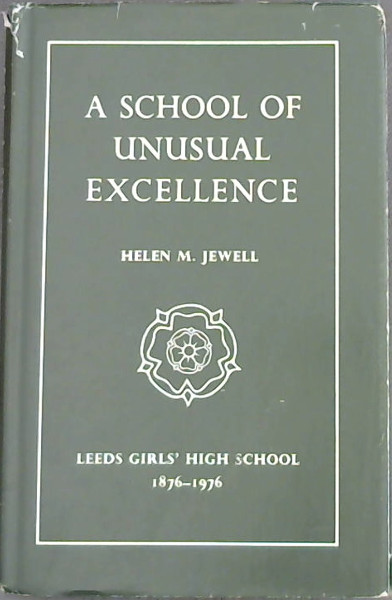 Image for A School of Unusual Excellence ( Leeds Girls' High School 1876-1976)